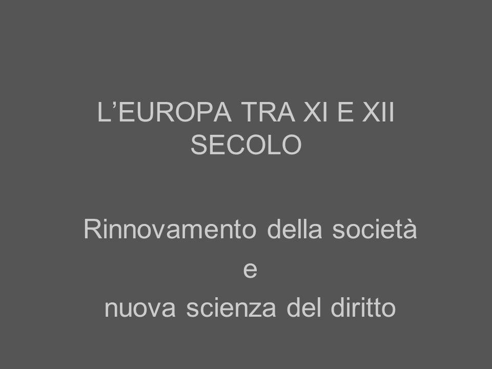 Rinnovamento della società e nuova scienza del diritto LEUROPA TRA XI E XII SECOLO