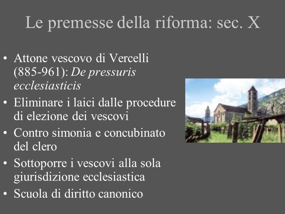 Le premesse della riforma: sec. X Attone vescovo di Vercelli (885-961): De pressuris ecclesiasticis Eliminare i laici dalle procedure di elezione dei