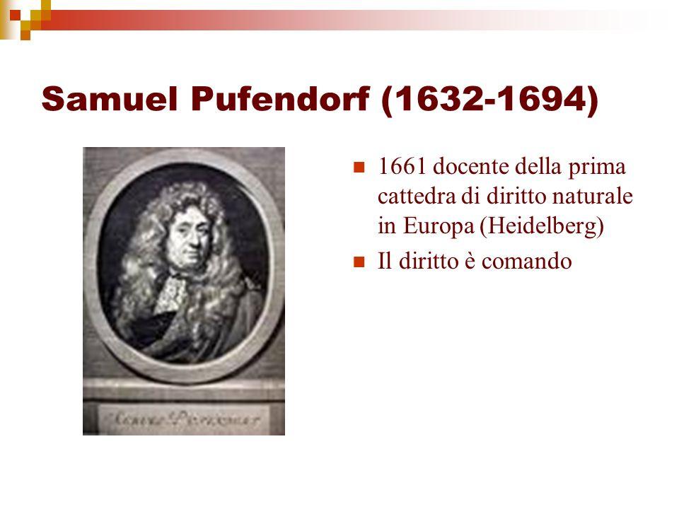 Samuel Pufendorf (1632-1694) 1661 docente della prima cattedra di diritto naturale in Europa (Heidelberg) Il diritto è comando