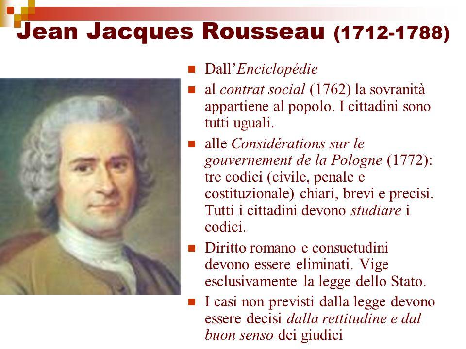 Jean Jacques Rousseau (1712-1788) DallEnciclopédie al contrat social (1762) la sovranità appartiene al popolo. I cittadini sono tutti uguali. alle Con