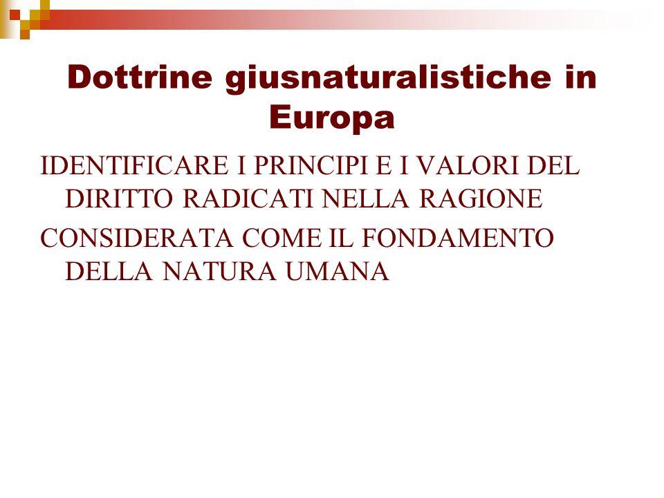 Dottrine giusnaturalistiche in Europa IDENTIFICARE I PRINCIPI E I VALORI DEL DIRITTO RADICATI NELLA RAGIONE CONSIDERATA COME IL FONDAMENTO DELLA NATUR