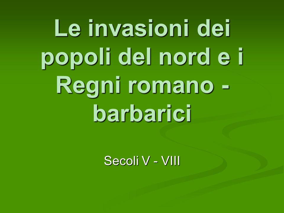 Le invasioni dei popoli del nord e i Regni romano - barbarici Secoli V - VIII