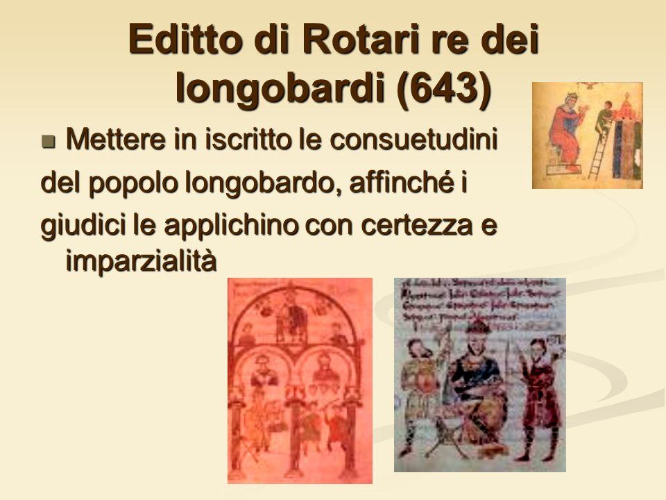 Editto di Rotari re dei longobardi (643) Mettere in iscritto le consuetudini Mettere in iscritto le consuetudini del popolo longobardo, affinché i giu