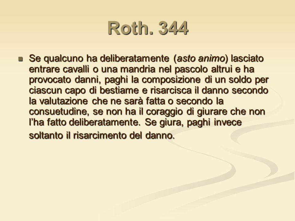 Roth. 344 Se qualcuno ha deliberatamente (asto animo) lasciato entrare cavalli o una mandria nel pascolo altrui e ha provocato danni, paghi la composi