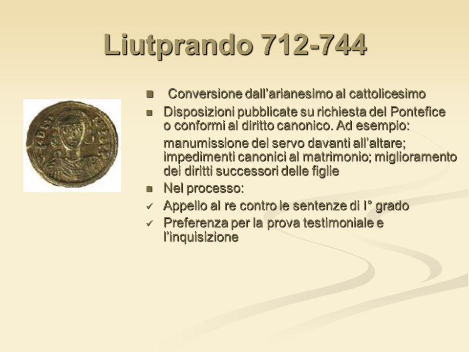 Liutprando 712-744 Conversione dallarianesimo al cattolicesimo Disposizioni pubblicate su richiesta del Pontefice o conformi al diritto canonico. Ad e