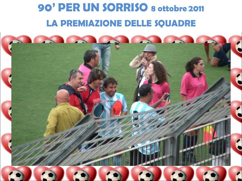 90 PER UN SORRISO 8 ottobre 2011 LA PREMIAZIONE DELLE SQUADRE