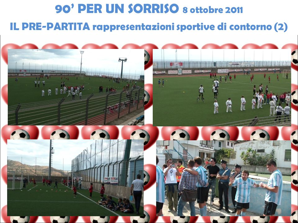 90 PER UN SORRISO 8 ottobre 2011 IL PRE-PARTITA rappresentazioni sportive di contorno (2)