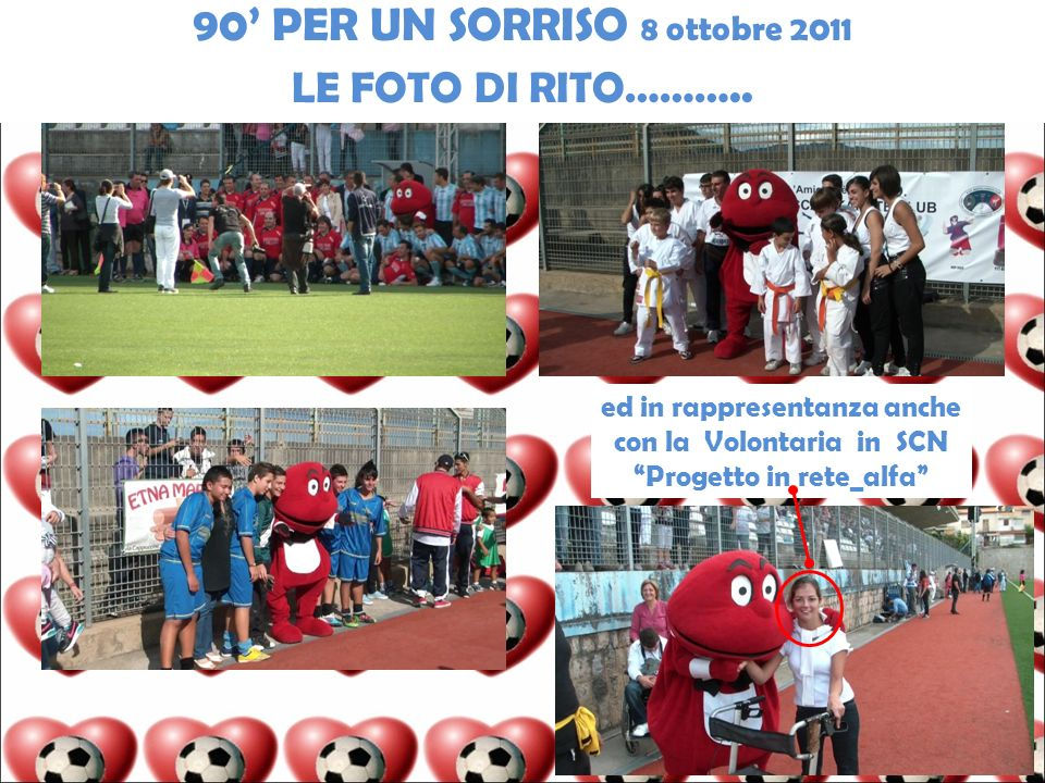 ed in rappresentanza anche con la Volontaria in SCN Progetto in rete_alfa 90 PER UN SORRISO 8 ottobre 2011 LE FOTO DI RITO………..