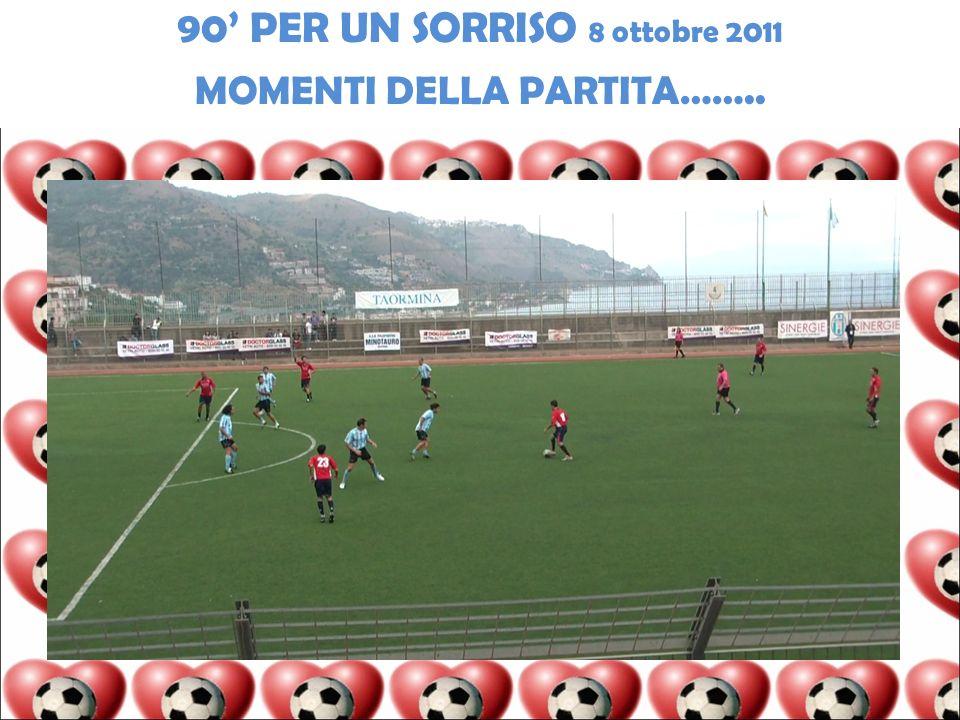 90 PER UN SORRISO 8 ottobre 2011 MOMENTI DELLA PARTITA……..