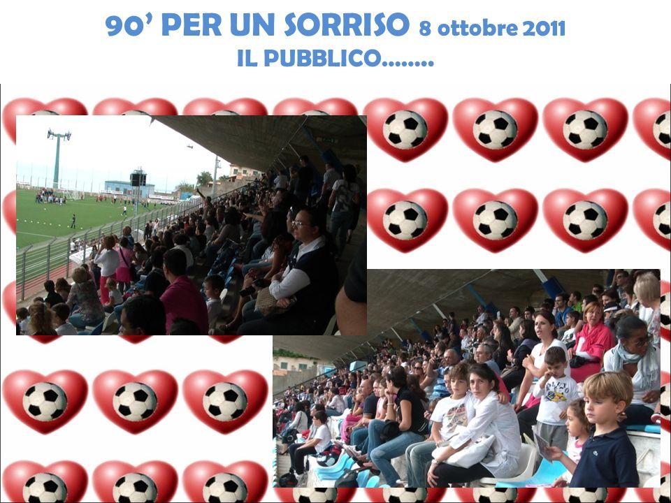 90 PER UN SORRISO 8 ottobre 2011 IL PUBBLICO……..