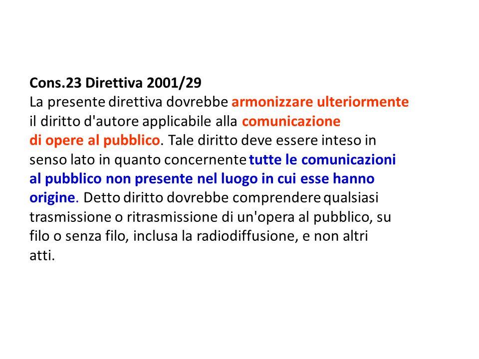 Cons.23 Direttiva 2001/29 La presente direttiva dovrebbe armonizzare ulteriormente il diritto d autore applicabile alla comunicazione di opere al pubblico.