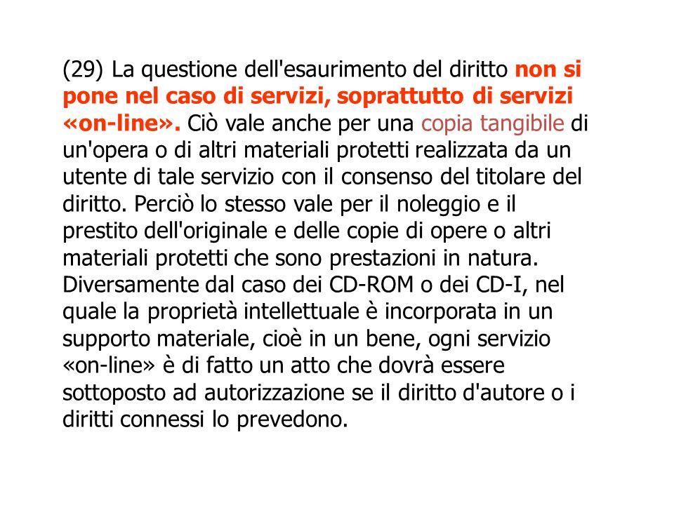 (29) La questione dell'esaurimento del diritto non si pone nel caso di servizi, soprattutto di servizi «on-line». Ciò vale anche per una copia tangibi