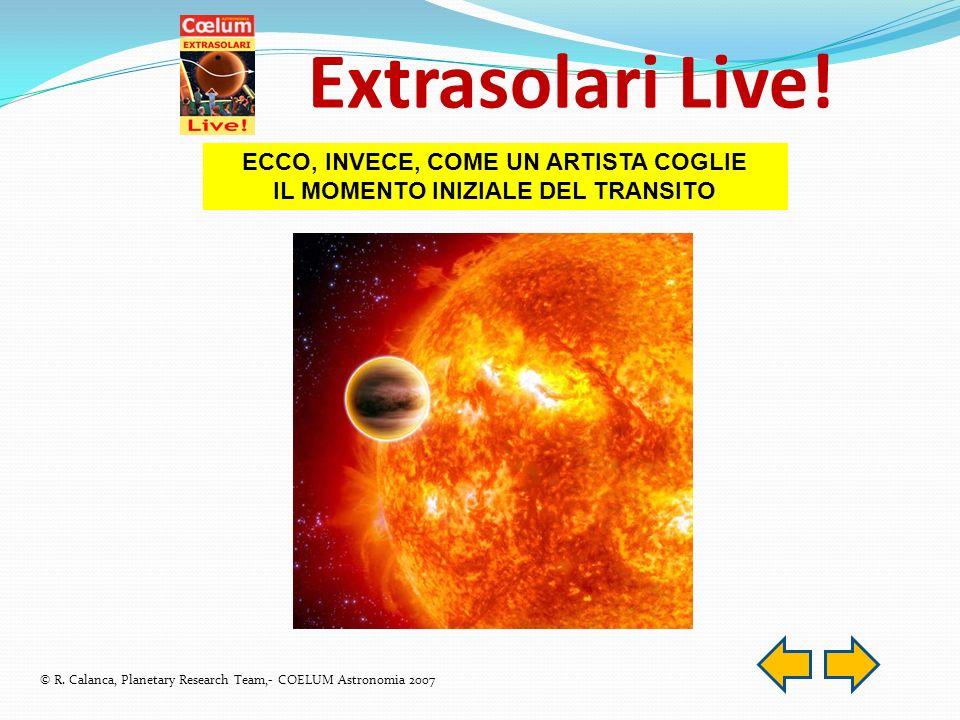 Extrasolari Live. ECCO, INVECE, COME UN ARTISTA COGLIE IL MOMENTO INIZIALE DEL TRANSITO © R.