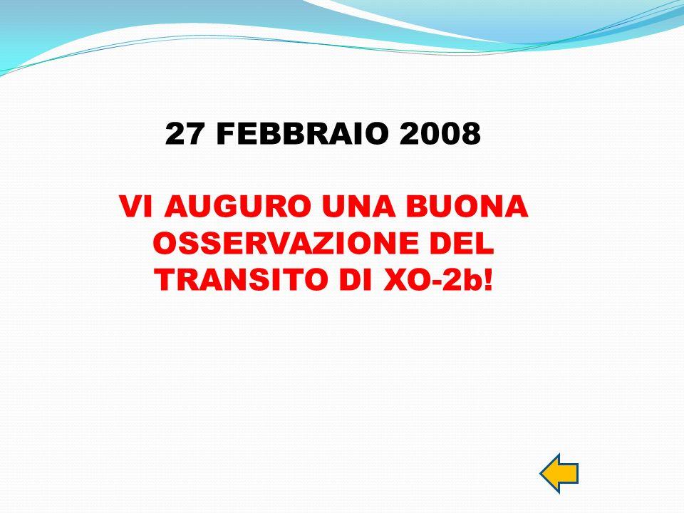 27 FEBBRAIO 2008 VI AUGURO UNA BUONA OSSERVAZIONE DEL TRANSITO DI XO-2b!