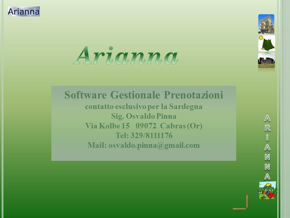 Software Gestionale Prenotazioni contatto esclusivo per la Sardegna Sig. Osvaldo Pinna Via Kolbe 15 09072 Cabras (Or) Tel: 329/8111176 Mail: osvaldo.p