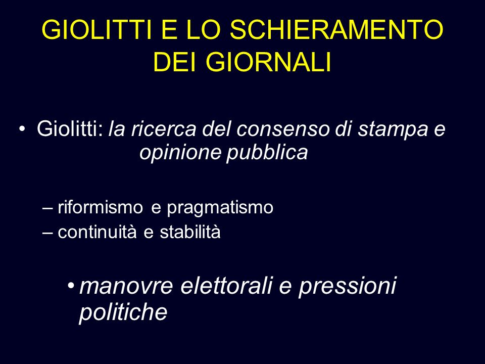 GIOLITTI E LO SCHIERAMENTO DEI GIORNALI Giolitti: la ricerca del consenso di stampa e opinione pubblica –riformismo e pragmatismo –continuità e stabil