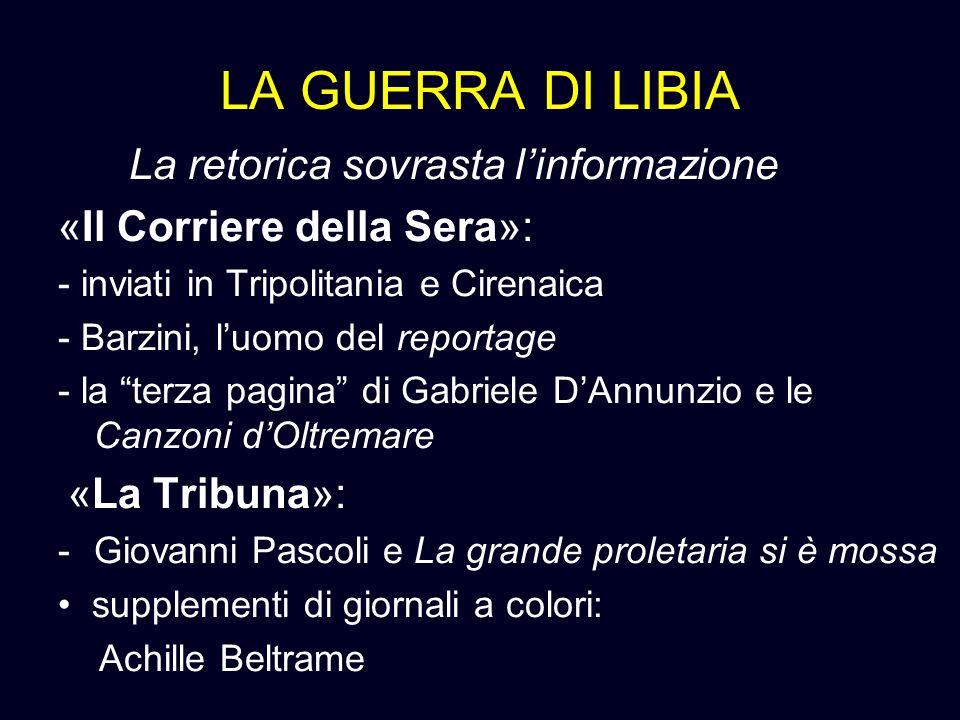LA GUERRA DI LIBIA La retorica sovrasta linformazione «Il Corriere della Sera»: - inviati in Tripolitania e Cirenaica - Barzini, luomo del reportage -