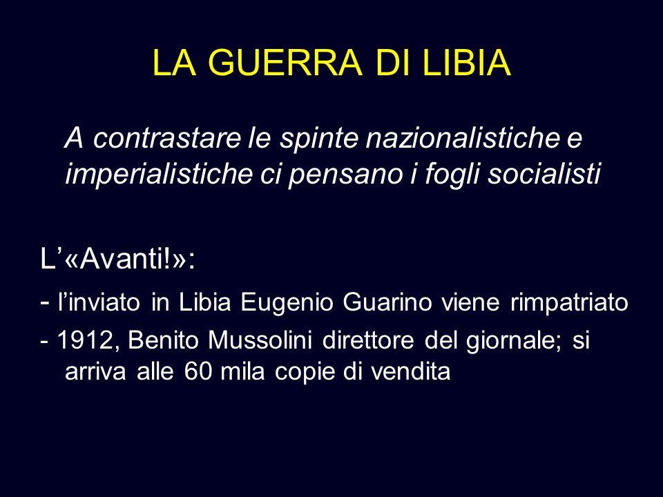 LA GUERRA DI LIBIA A contrastare le spinte nazionalistiche e imperialistiche ci pensano i fogli socialisti L«Avanti!»: - linviato in Libia Eugenio Gua
