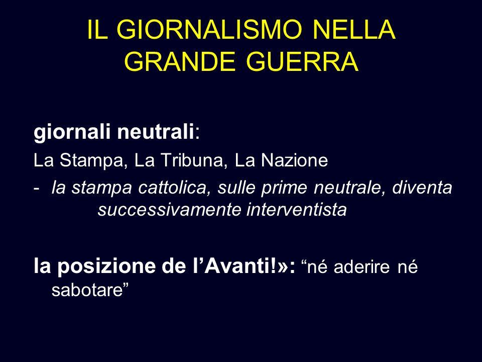 IL GIORNALISMO NELLA GRANDE GUERRA giornali neutrali: La Stampa, La Tribuna, La Nazione -la stampa cattolica, sulle prime neutrale, diventa successiva