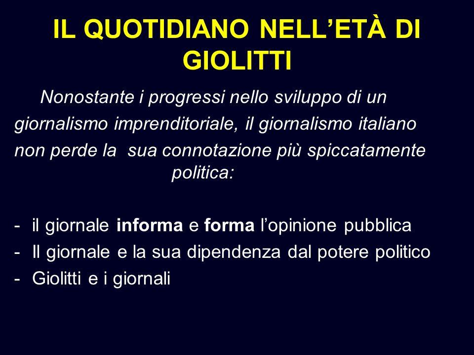 IL QUOTIDIANO NELLETÀ DI GIOLITTI Nonostante i progressi nello sviluppo di un giornalismo imprenditoriale, il giornalismo italiano non perde la sua co