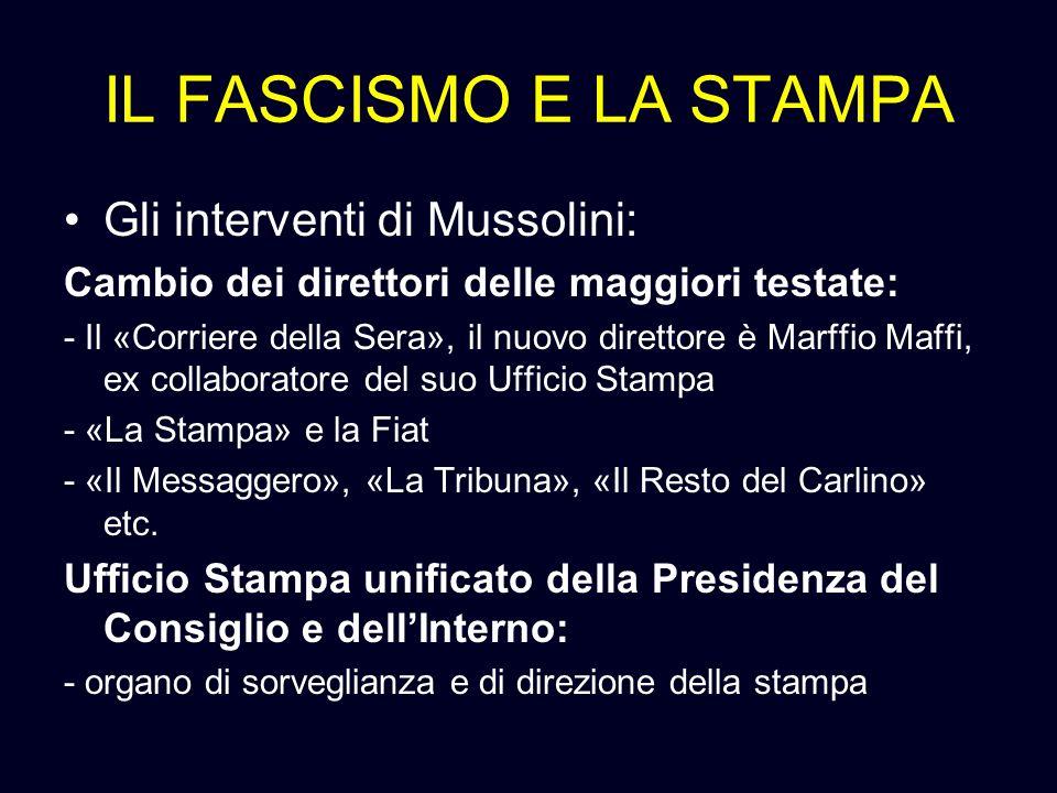 IL FASCISMO E LA STAMPA Gli interventi di Mussolini: Cambio dei direttori delle maggiori testate: - Il «Corriere della Sera», il nuovo direttore è Mar
