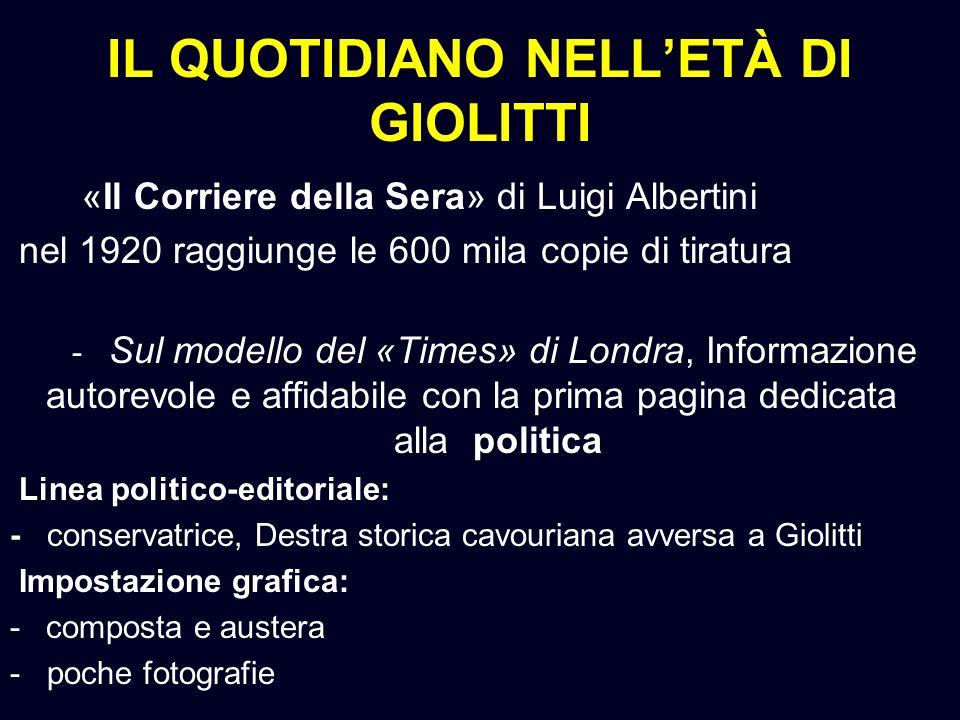 IL QUOTIDIANO NELLETÀ DI GIOLITTI «Il Corriere della Sera» di Luigi Albertini nel 1920 raggiunge le 600 mila copie di tiratura - Sul modello del «Time