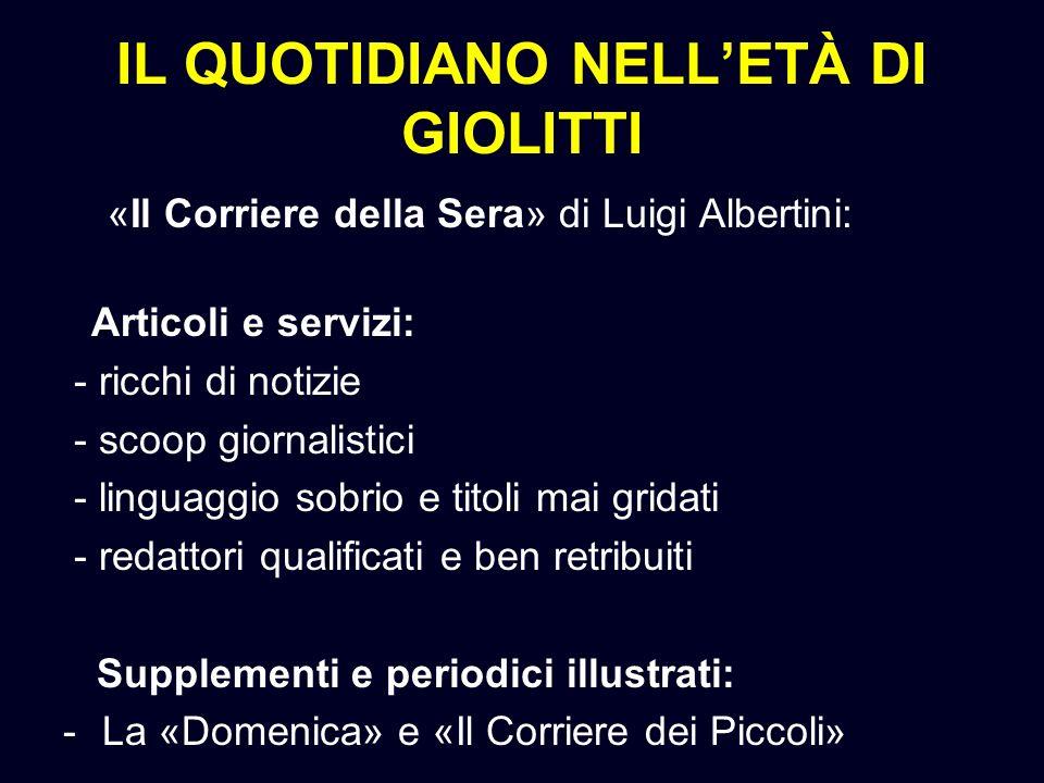 IL QUOTIDIANO NELLETÀ DI GIOLITTI «Il Corriere della Sera» di Luigi Albertini: Articoli e servizi: - ricchi di notizie - scoop giornalistici - linguag