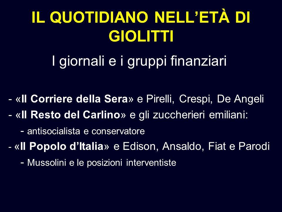 IL QUOTIDIANO NELLETÀ DI GIOLITTI I giornali e i gruppi finanziari - «Il Corriere della Sera» e Pirelli, Crespi, De Angeli - «Il Resto del Carlino» e