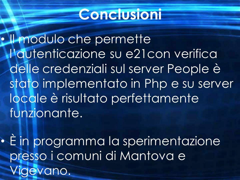 Conclusioni Il modulo che permette lautenticazione su e21con verifica delle credenziali sul server People è stato implementato in Php e su server loca