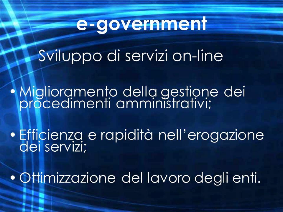 e-government Sviluppo di servizi on-line Miglioramento della gestione dei procedimenti amministrativi; Efficienza e rapidità nellerogazione dei serviz