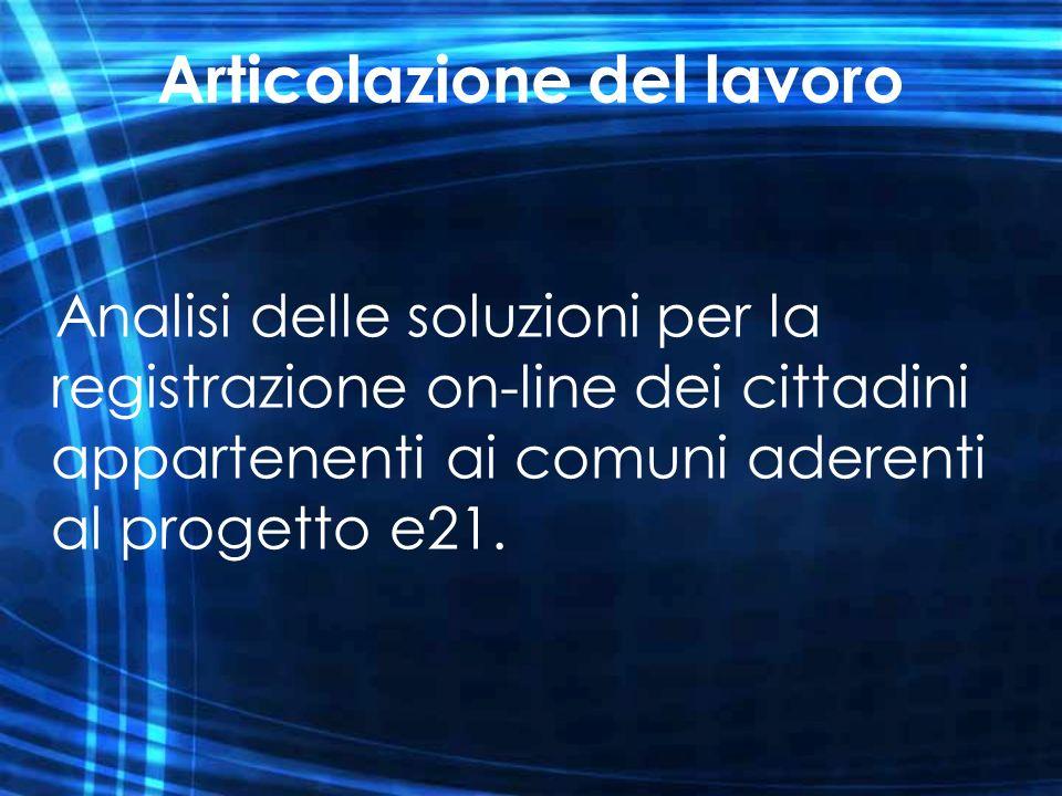 Articolazione del lavoro Analisi delle soluzioni per la registrazione on-line dei cittadini appartenenti ai comuni aderenti al progetto e21.