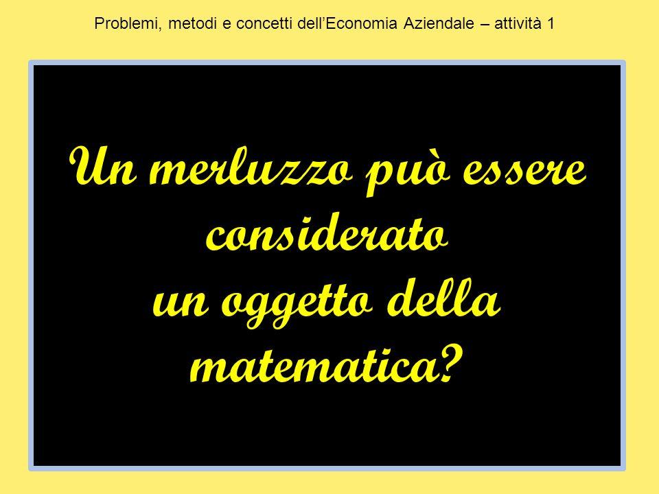 Un merluzzo può essere considerato un oggetto della matematica.