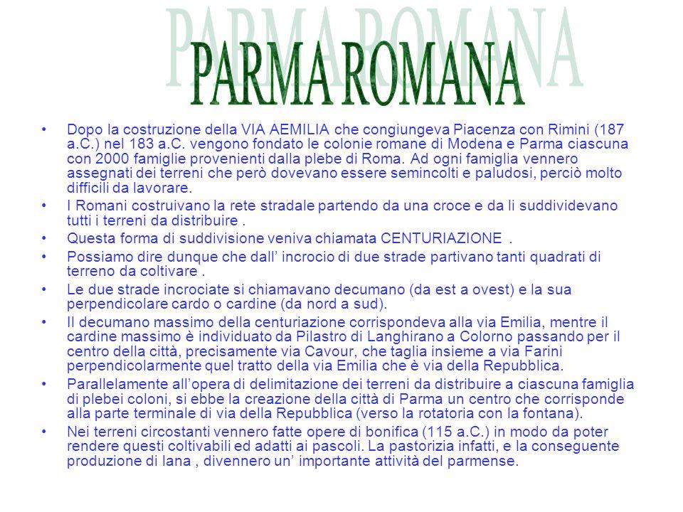 Dopo la costruzione della VIA AEMILIA che congiungeva Piacenza con Rimini (187 a.C.) nel 183 a.C. vengono fondato le colonie romane di Modena e Parma