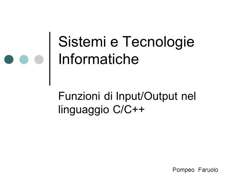 Sistemi e Tecnologie Informatiche Funzioni di Input/Output nel linguaggio C/C++ Pompeo Faruolo