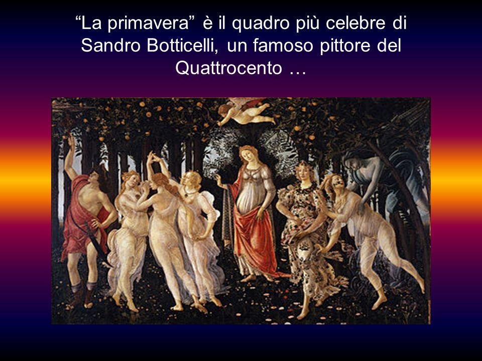 La primavera è il quadro più celebre di Sandro Botticelli, un famoso pittore del Quattrocento …
