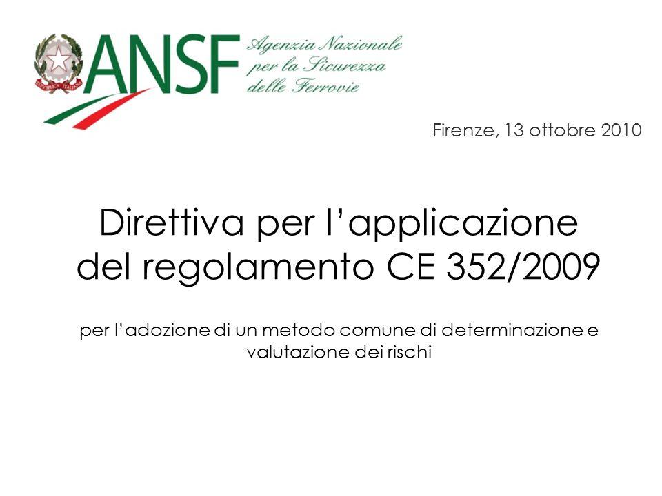 Direttiva per lapplicazione del regolamento CE 352/2009 per ladozione di un metodo comune di determinazione e valutazione dei rischi Firenze, 13 ottobre 2010