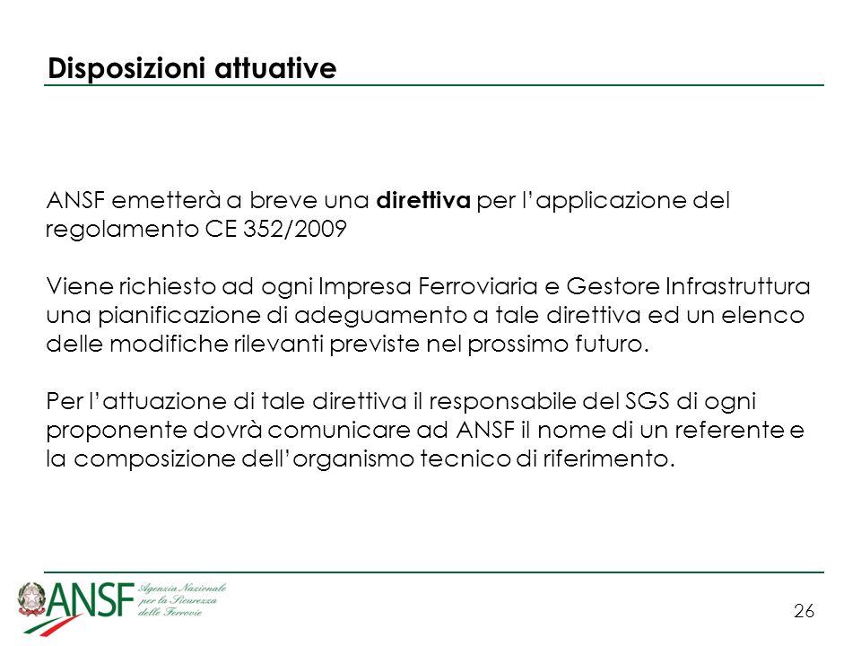 26 Disposizioni attuative ANSF emetterà a breve una direttiva per lapplicazione del regolamento CE 352/2009 Viene richiesto ad ogni Impresa Ferroviari