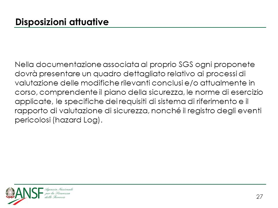 27 Disposizioni attuative Nella documentazione associata al proprio SGS ogni proponete dovrà presentare un quadro dettagliato relativo ai processi di