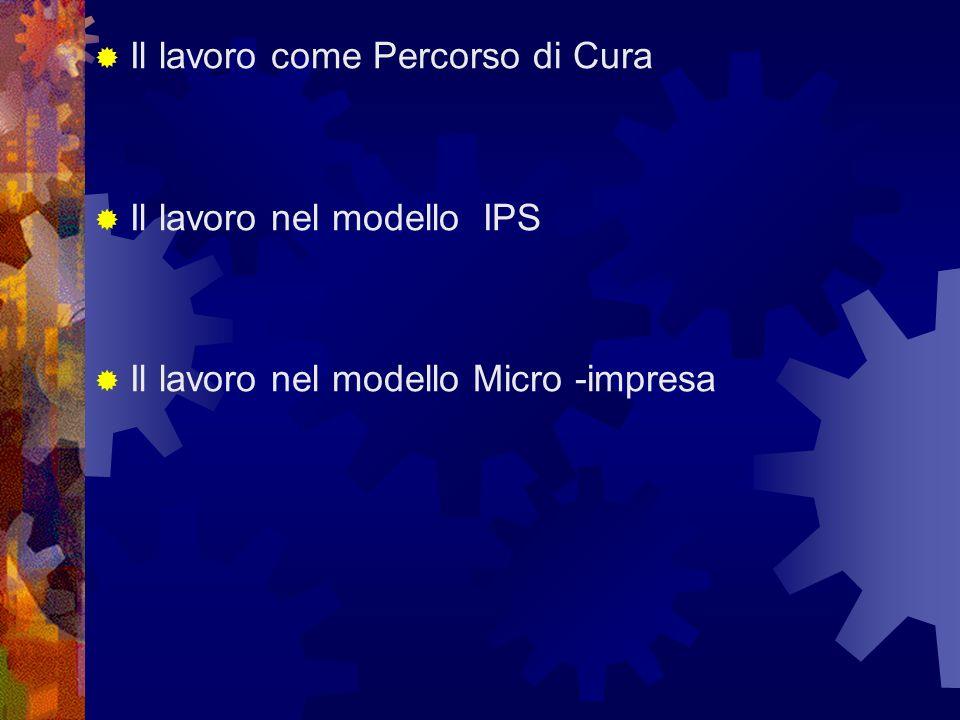 Il lavoro come Percorso di Cura Il lavoro nel modello IPS Il lavoro nel modello Micro -impresa