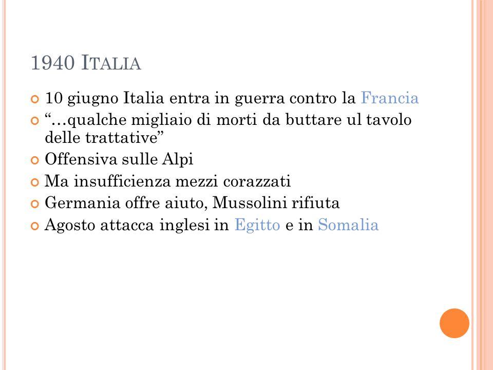 1940 I TALIA 10 giugno Italia entra in guerra contro la Francia …qualche migliaio di morti da buttare ul tavolo delle trattative Offensiva sulle Alpi