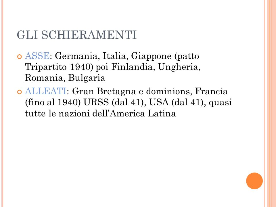 GLI SCHIERAMENTI ASSE: Germania, Italia, Giappone (patto Tripartito 1940) poi Finlandia, Ungheria, Romania, Bulgaria ALLEATI: Gran Bretagna e dominion