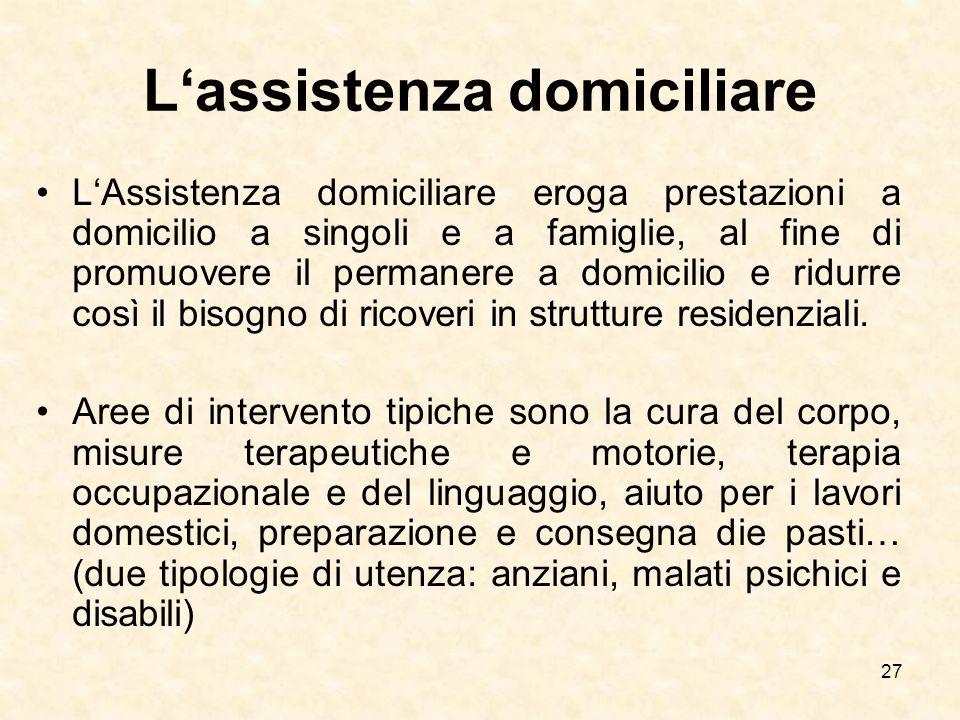27 Lassistenza domiciliare LAssistenza domiciliare eroga prestazioni a domicilio a singoli e a famiglie, al fine di promuovere il permanere a domicili