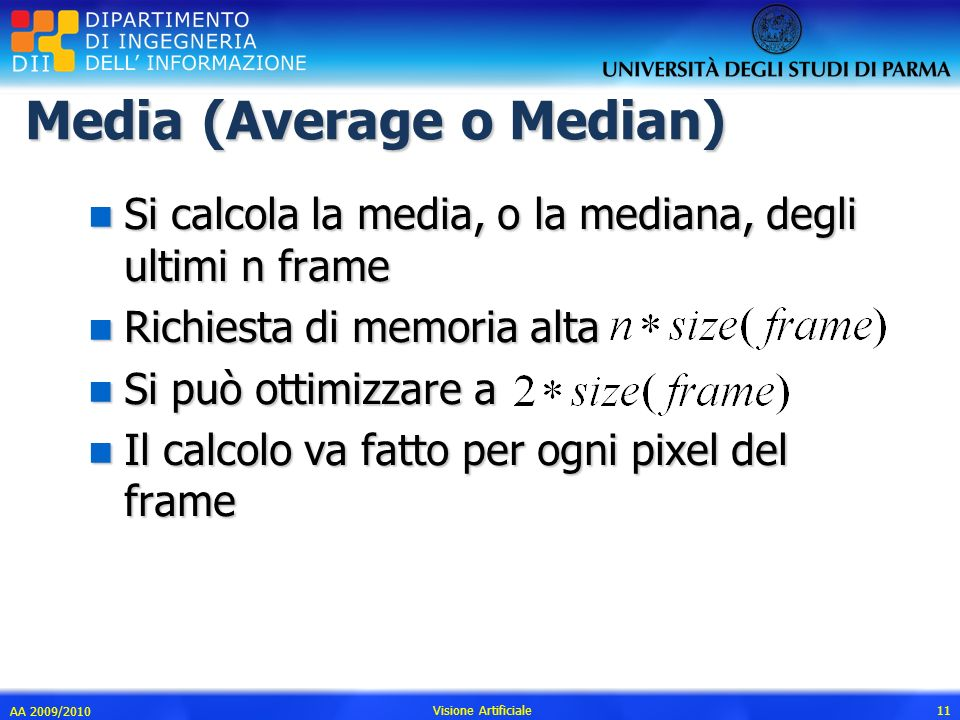 Media (Average o Median) n Si calcola la media, o la mediana, degli ultimi n frame n Richiesta di memoria alta n Si può ottimizzare a n Il calcolo va
