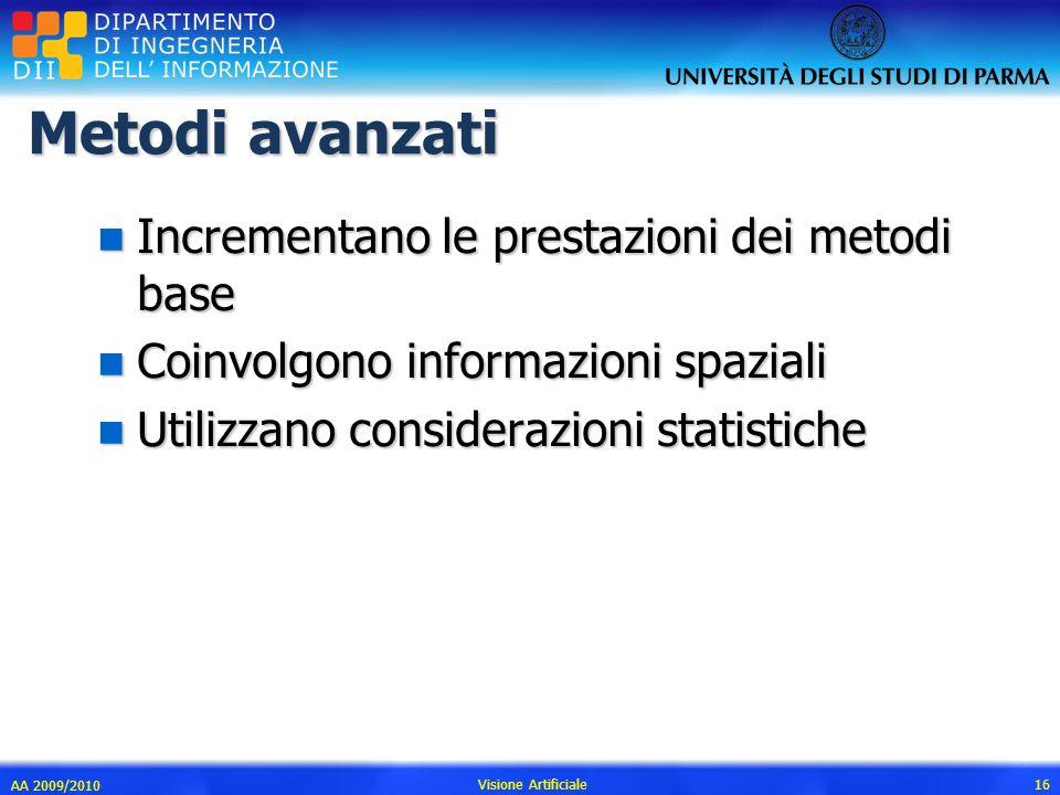 Metodi avanzati n Incrementano le prestazioni dei metodi base n Coinvolgono informazioni spaziali n Utilizzano considerazioni statistiche AA 2009/2010