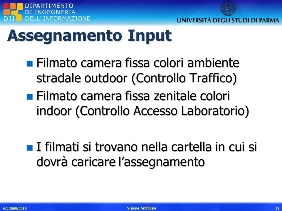 Assegnamento Input n Filmato camera fissa colori ambiente stradale outdoor (Controllo Traffico) n Filmato camera fissa zenitale colori indoor (Control