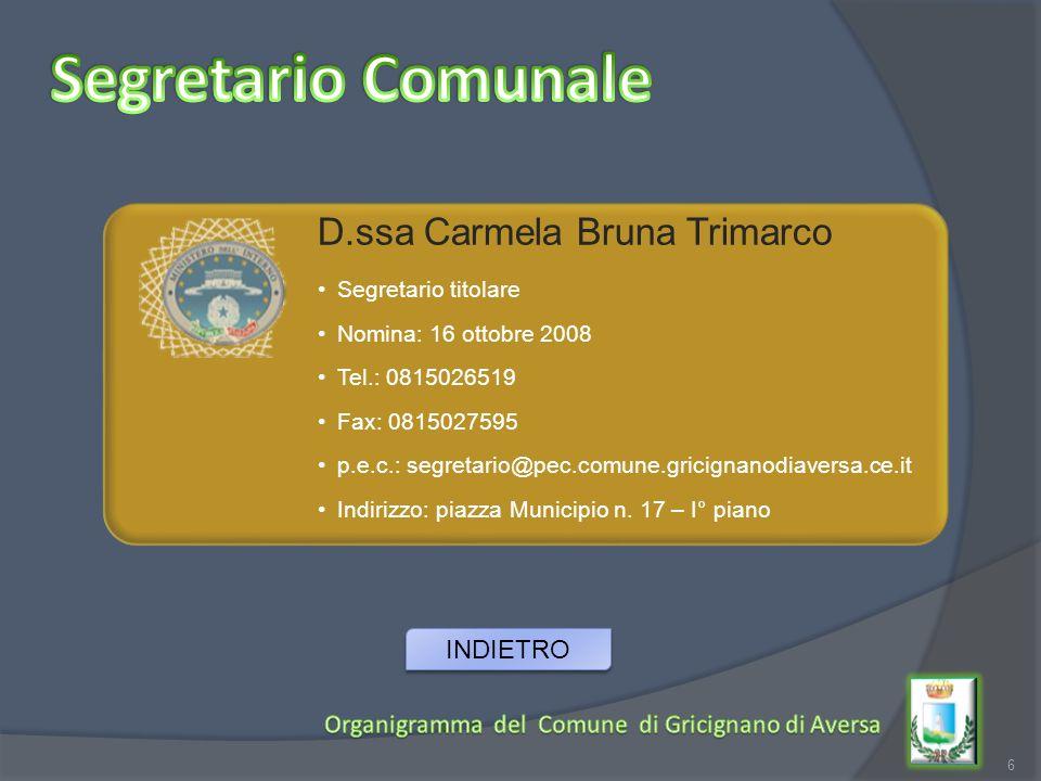 6 D.ssa Carmela Bruna Trimarco Segretario titolare Nomina: 16 ottobre 2008 Tel.: 0815026519 Fax: 0815027595 p.e.c.: segretario@pec.comune.gricignanodi