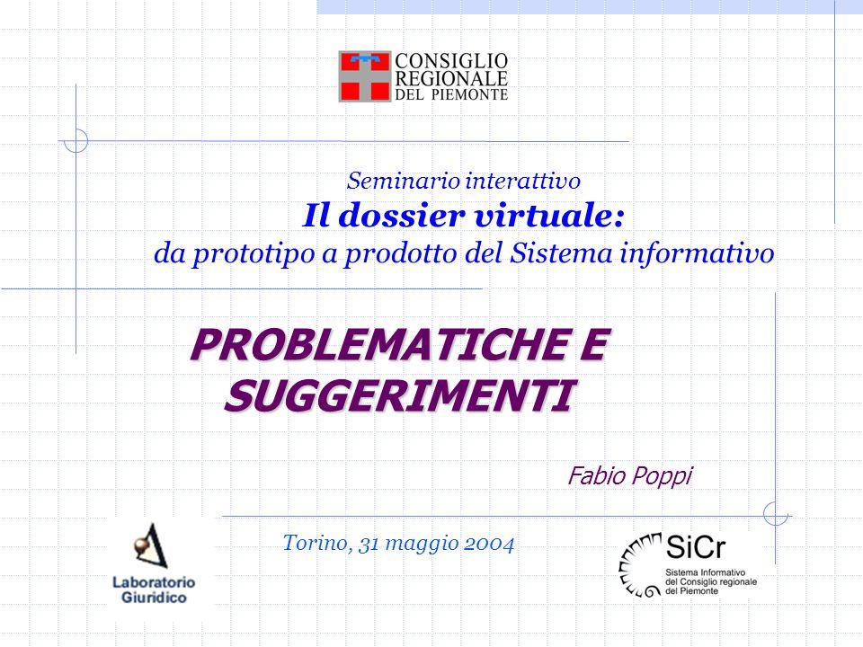 Seminario interattivo Il dossier virtuale: da prototipo a prodotto del Sistema informativo PROBLEMATICHE E SUGGERIMENTI Fabio Poppi Torino, 31 maggio 2004
