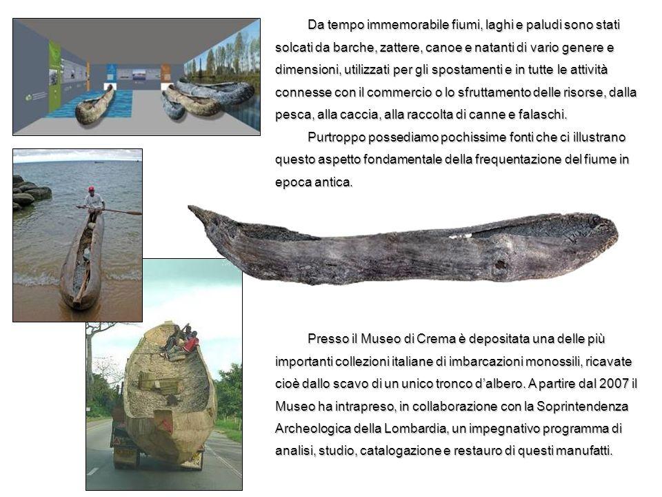 La sezione di Archeologia Fluviale del Museo di Crema illustra questa particolare categoria di manufatti, recuperata tra mille difficoltà dalle acque dei fiumi Adda, Oglio e Po.