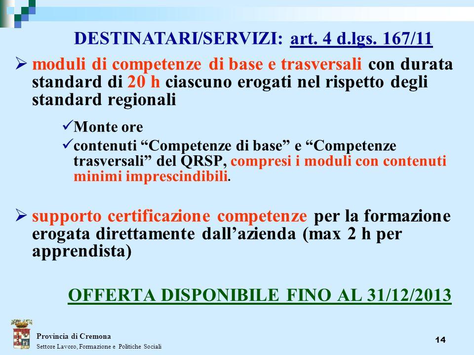 14 moduli di competenze di base e trasversali con durata standard di 20 h ciascuno erogati nel rispetto degli standard regionali Monte ore contenuti C