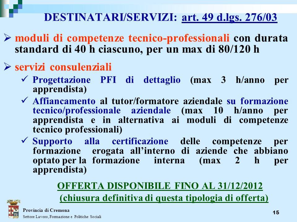 15 DESTINATARI/SERVIZI: art. 49 d.lgs. 276/03 moduli di competenze tecnico-professionali con durata standard di 40 h ciascuno, per un max di 80/120 h
